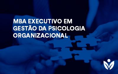 MBA EXECUTIVO EM GESTÃO DA PSICOLOGIA ORGANIZACIONAL
