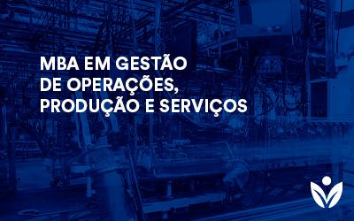 MBA GESTÃO DE OPERAÇÕES, PRODUÇÃO E SERVIÇOS