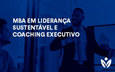 MBA EM LIDERANÇA SUSTENTÁVEL E COACHING EXECUTIVO
